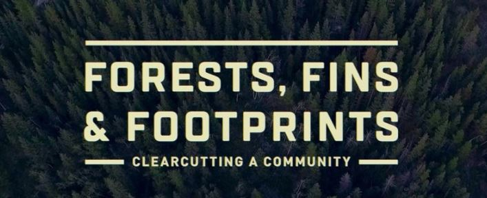 """Documentary + Discussion"" Series: Forests, Fins & Footprints: Clear-Cutting a Community"